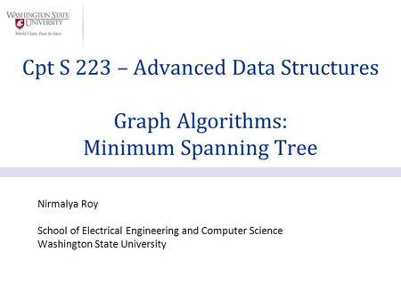 Nirmalya Roy School of Electrical Engineering and Computer Science Washington State University Cpt S 223 – Advanced Data Structures Graph Algorithms: Minimum.
