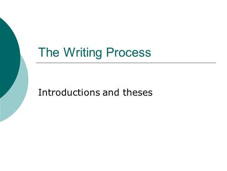 The Writing Process Introductions and theses. What is an introduction?  Opening paragraph of an essay  Purpose is to present the reader with information.