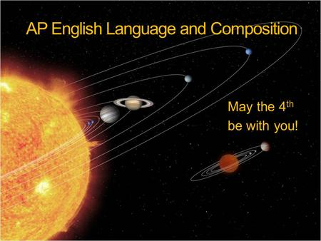 AP English Language and Composition May the 4 th be with you!