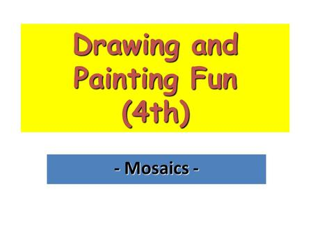 Drawing and Painting Fun (4th) - Mosaics -. MOSAICS are a very old form of art. They decorate walls and floors. Mosaics are made of small coloured pieces.