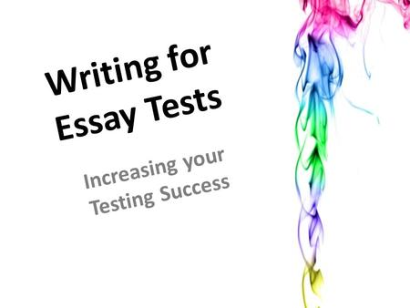 Writing for Essay Tests Increasing your Testing Success.