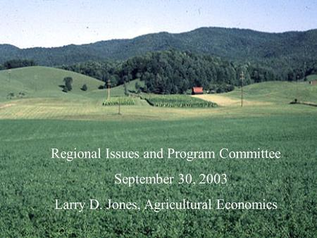 Regional Issues and Program Committee September 30, 2003 Larry D. Jones, Agricultural Economics.