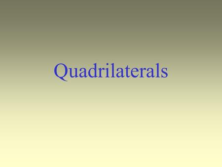 "Quadrilaterals. ""Quad"" means four. Why would all of these shapes be called ""quadrilaterals""? Each shape has four sides. square parallelogram rhombus rectangle."