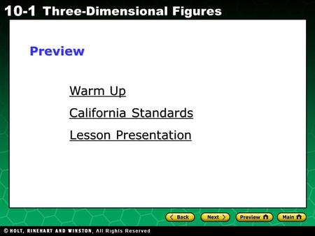 Holt CA Course 1 10-1 Three-Dimensional Figures Warm Up Warm Up California Standards California Standards Lesson Presentation Lesson PresentationPreview.