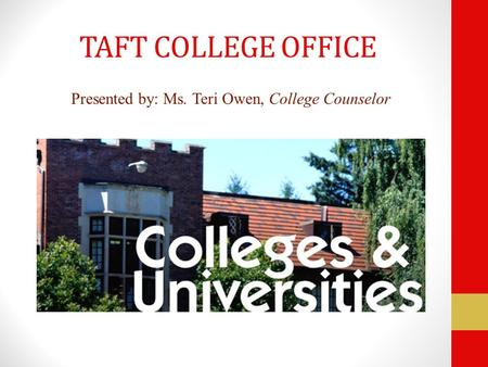 TAFT COLLEGE OFFICE Presented by: Ms. Teri Owen, College Counselor.