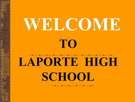 WELCOME TO LAPORTE HIGH SCHOOL. COURSE SELECTION PROCESS High school counselors gave presentations to the 8 th grade classes at Boston, Kesling, and St.