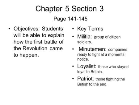 Chapter 5 Section 3 Page 141-145 Objectives: Students will be able to explain how the first battle of the Revolution came to happen. Key Terms Militia: