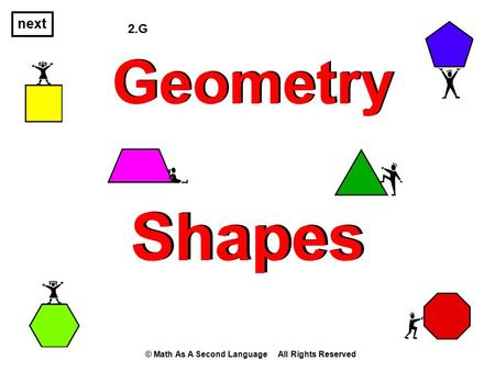 Next 2.G Geometry Shapes © Math As A Second Language All Rights Reserved.