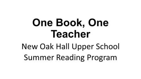 One Book, One Teacher New Oak Hall Upper School Summer Reading Program.