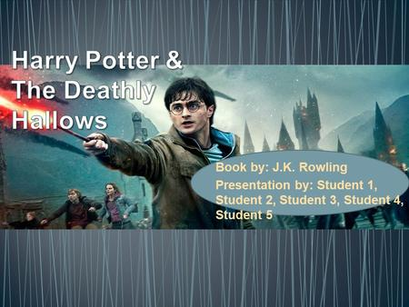Book by: J.K. Rowling Presentation by: Student 1, Student 2, Student 3, Student 4, Student 5.