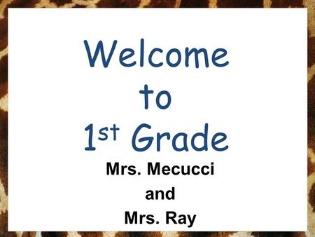 Welcome to 1 st Grade Mrs. Mecucci and Mrs. Ray. Back to School Night Agenda Introductions Schedule 1st Grade Responsibilities/Behavior Plan S.A.F.A.R.I.
