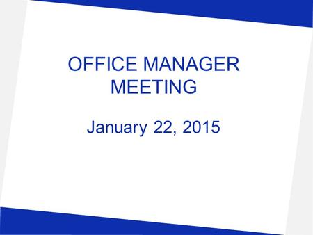 OFFICE MANAGER MEETING January 22, 2015. BUDGET ALLOCATION WORKSHEETS Open & available in TEAMS February 9, 2015 Campus - Due by March 6, 2015 Department.