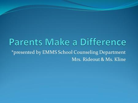 *presented by EMMS School Counseling Department Mrs. Rideout & Ms. Kline.