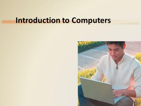 Introduction to Computers. Objectives Overview Describe the five components of a computer Discuss the advantages and disadvantages that users experience.