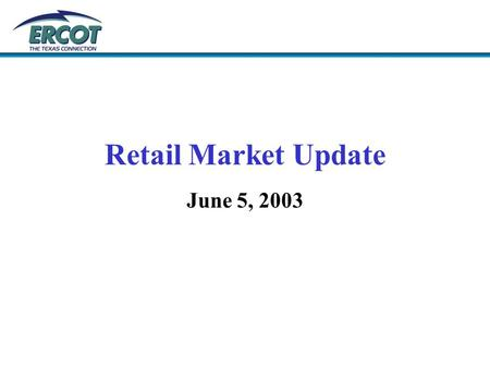 Retail Market Update June 5, 2003. 1.New meter is requested for a specific customer's location. 2.Application is filed by customer and/or the customer's.