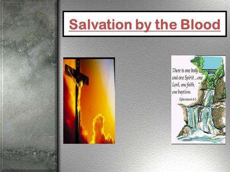 Salvation by the Blood. WHAT (Blood) Death –John 19:30 Remission –Matthew 26:28 Church –Acts 20:28 WHEN (Baptism) Death –Romans 6:3,4 Remission –Acts.