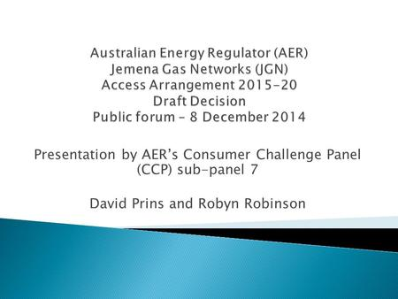 Presentation by AER's Consumer Challenge Panel (CCP) sub-panel 7 David Prins and Robyn Robinson.