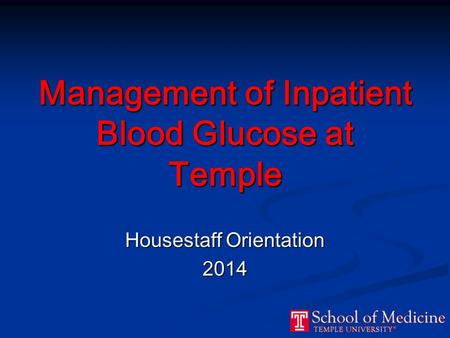 Management of Inpatient Blood Glucose at Temple Housestaff Orientation 2014.