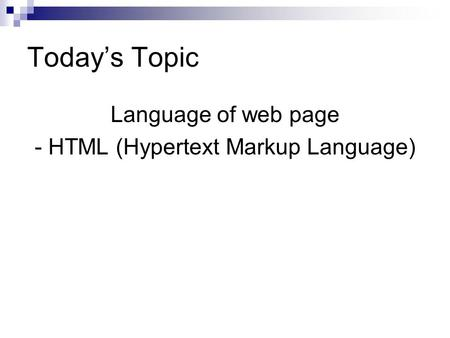 Today's Topic Language of web page - HTML (Hypertext Markup Language)