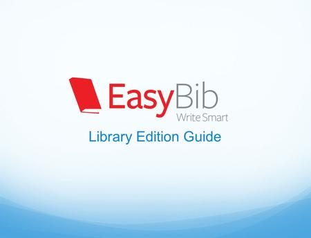 Library Edition Guide. Why EasyBib and our OCLC Library Edition service?