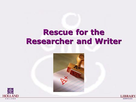 Rescue for the Researcher and Writer. The Research Process 1.Planning the project 2.Selecting / refining a topic 3.Finding sources 4.Evaluating your sources.