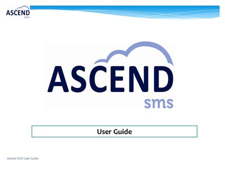 User Guide Ascend SMS User Guide.