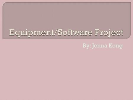 By: Jenna Kong. The purpose of this presentation is to explain to you the importance of purchasing the following equipment and software to make our personal.