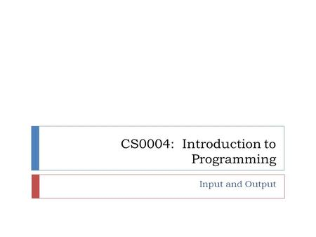 CS0004: Introduction to Programming Input and Output.