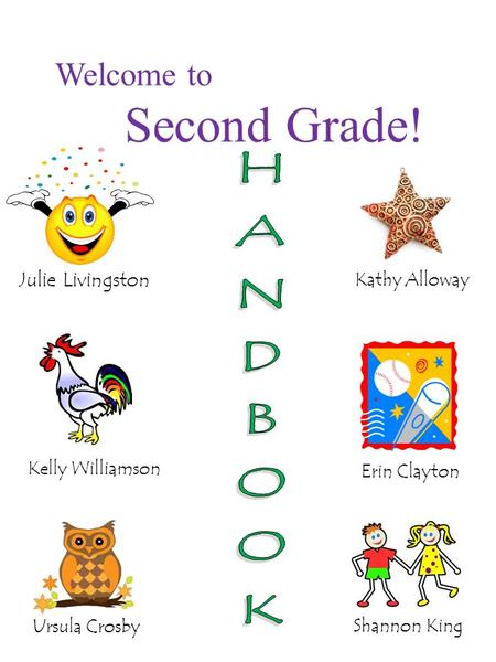 Welcome to Second Grade! Ursula Crosby Julie Livingston Kelly Williamson Kathy Alloway Erin Clayton Shannon King.