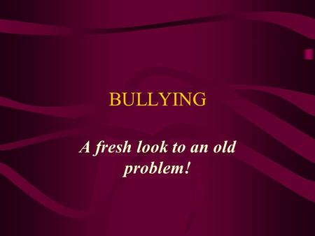 BULLYING A fresh look to an old problem!. Bullying is a major problem in U.S. schools Bullying is: Common Of increasing concern Too often ignored.