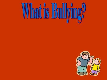 What is Bullying?.
