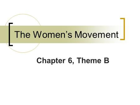 The Women's Movement Chapter 6, Theme B.