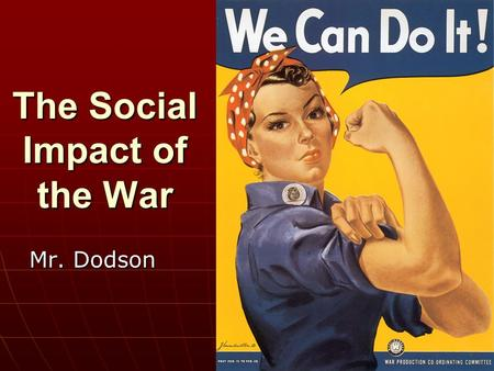 The Social Impact of the War Mr. Dodson. The Social Impact of the War How did African Americans, Mexican Americans, and Native Americans experience the.