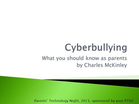 What you should know as parents by Charles McKinley Parents' Technology Night, 2013, sponsored by your PTSO.