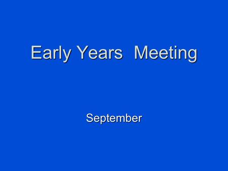 Early Years Meeting September.