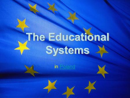 The Educational Systems in PolandPoland. The School System in Poland.