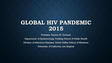 Global HIV Pandemic 2015 Professor Pamina M. Gorbach