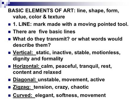 BASIC ELEMENTS OF ART: line, shape, form, value, color & texture