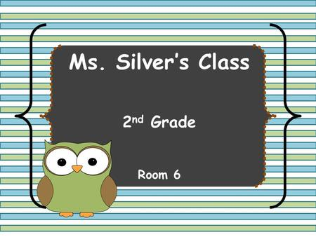 Ms. Silver's Class 2 nd Grade Room 6. Contact Information  Website
