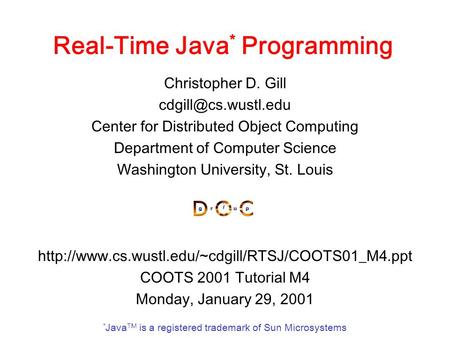 Real-Time Java * Programming Christopher D. Gill Center <strong>for</strong> Distributed Object Computing Department of Computer Science Washington.