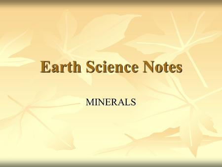 Earth Science Notes MINERALS. Definition of a Mineral A mineral is a naturally occurring, inorganic, homogeneous solid with a definite chemical composition.