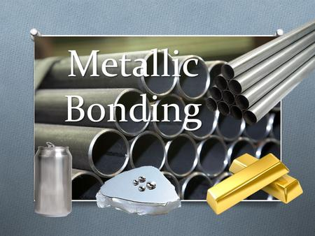 Metallic Bonding. Metals Look at the Periodic Table… 75% of elements are metals!