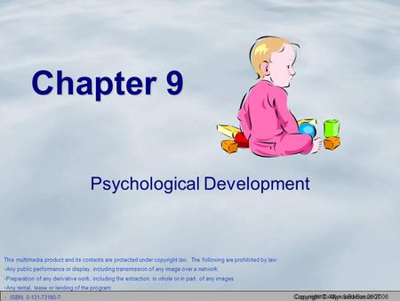 Copyright © Allyn and Bacon 2006 Copyright © Allyn & Bacon 2007 Chapter 9 Psychological Development This multimedia product and its contents are protected.