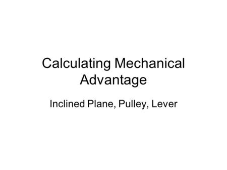 Calculating Mechanical Advantage Inclined Plane, Pulley, Lever.