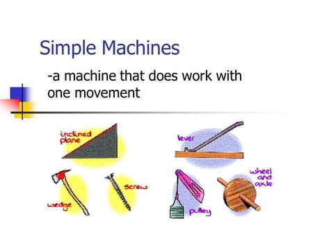 -a machine that does work with one movement