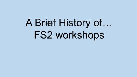 A Brief History of… FS2 workshops. Reading with your child.