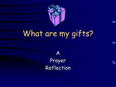 What are my gifts? A Prayer Reflection. Call to Prayer From the depths of my being, As I grow toward wholeness, I feel the comfort of God's company.