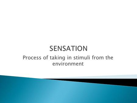 Process of taking in stimuli from the environment.