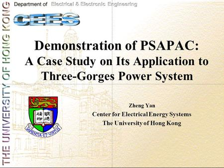 Demonstration of PSAPAC: A Case Study on Its Application to Three-Gorges <strong>Power</strong> <strong>System</strong> Zheng Yan Center for Electrical Energy <strong>Systems</strong> The University of.