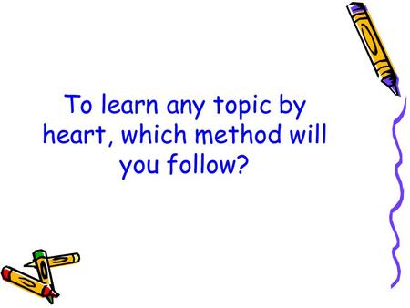 To learn any topic by heart, which method will you follow?
